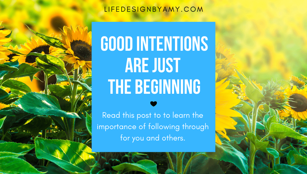 Good Intentions are just the beginning